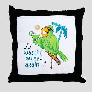 WASTIN AWAY AGAIN Throw Pillow