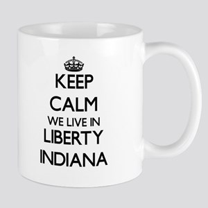 Keep calm we live in Liberty Indiana Mugs