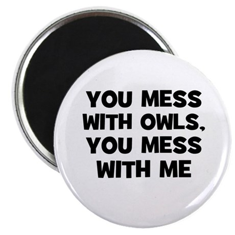 "you mess with owls, you mess 2.25"" Magnet (10 pac"