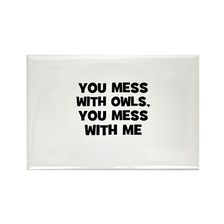 you mess with owls, you mess Rectangle Magnet (10