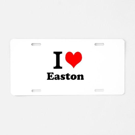 I Love I Love Easton Aluminum License Plate