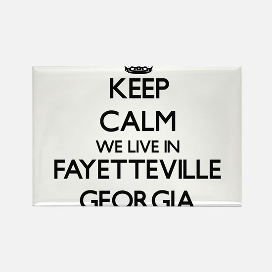Keep calm we live in Fayetteville Georgia Magnets