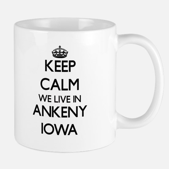 Keep calm we live in Ankeny Iowa Mugs