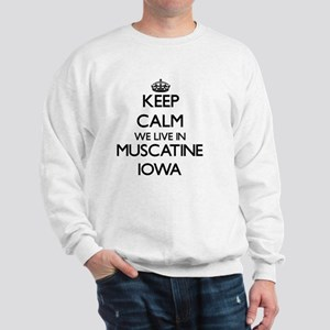 Keep calm we live in Muscatine Iowa Sweatshirt