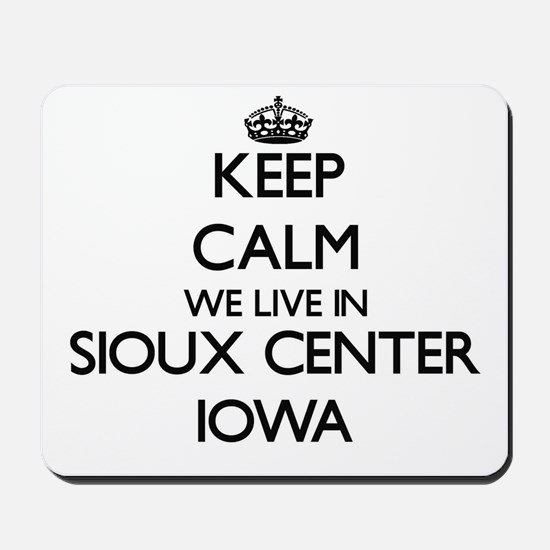Keep calm we live in Sioux Center Iowa Mousepad
