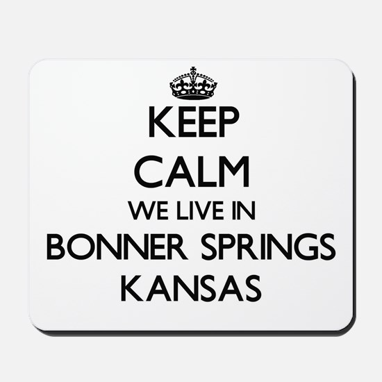 Keep calm we live in Bonner Springs Kans Mousepad