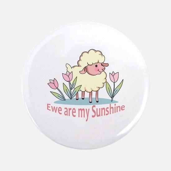 "EWE ARE MY SUNSHINE 3.5"" Button"