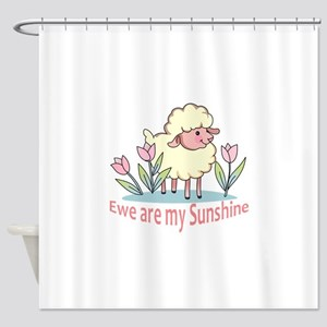 EWE ARE MY SUNSHINE Shower Curtain