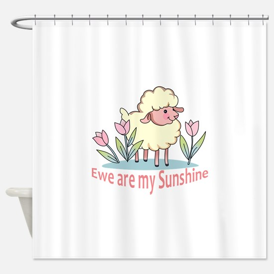 EWE ARE MY SUNSHINE Shower Curtain