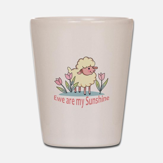 EWE ARE MY SUNSHINE Shot Glass