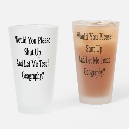 Would You Please Shut Up And Let Me Drinking Glass