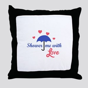 SHOWER ME WITH LOVE Throw Pillow