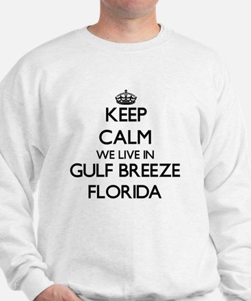 Keep calm we live in Gulf Breeze Florid Sweatshirt