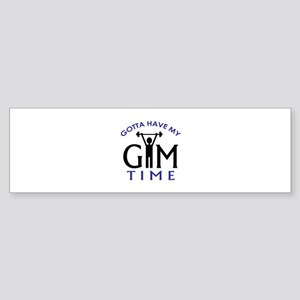 Gotta Have My Gym Time Bumper Sticker