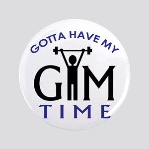 "Gotta Have My Gym Time 3.5"" Button"
