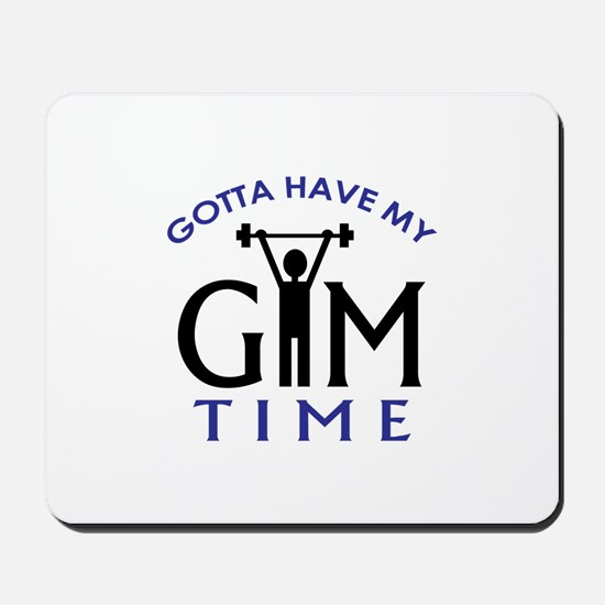 Gotta Have My Gym Time Mousepad