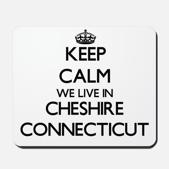 Keep calm we live in Cheshire Connecticu Mousepad