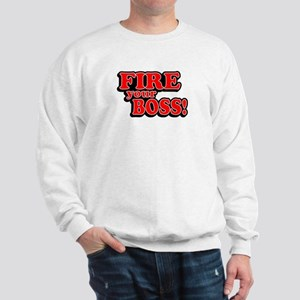 Fire Your Boss! Sweatshirt