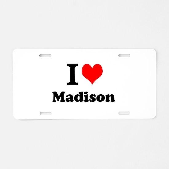 I Love Madison Aluminum License Plate