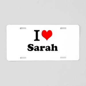 I Love Sarah Aluminum License Plate