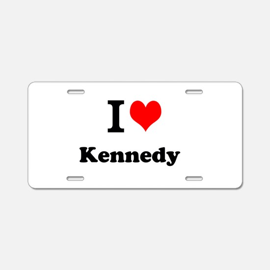 I Love Kennedy Aluminum License Plate