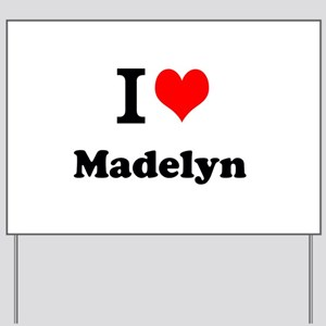 I Love Madelyn Yard Sign