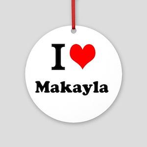 I Love Makayla Ornament (Round)