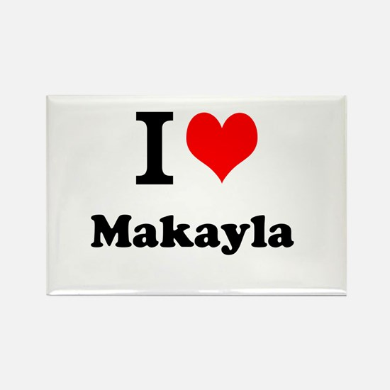 I Love Makayla Magnets