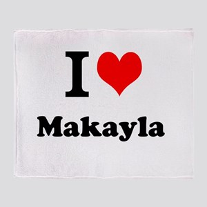 I Love Makayla Throw Blanket