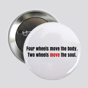 "Two Wheels Move The Soul 2.25"" Button (10 pack)"
