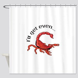 ILL GET EVEN Shower Curtain