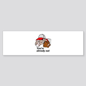 YOURE ALREADY OUT Bumper Sticker