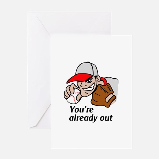 YOURE ALREADY OUT Greeting Cards