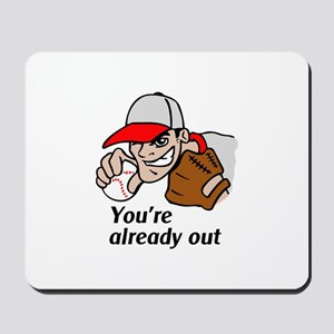YOURE ALREADY OUT Mousepad