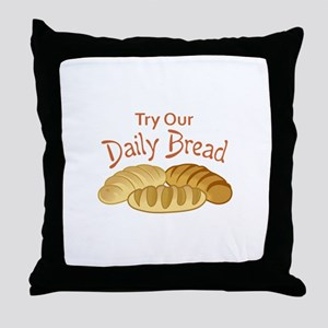 TRY OUR DAILY BREAD Throw Pillow