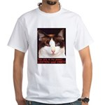 You are in my power.. White cat T-Shirt