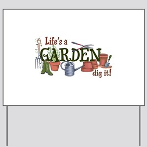 Life's A Garden Dig It! Yard Sign