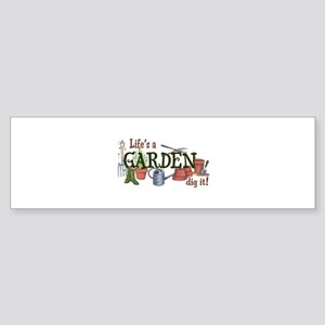 Life's A Garden Dig It! Bumper Sticker