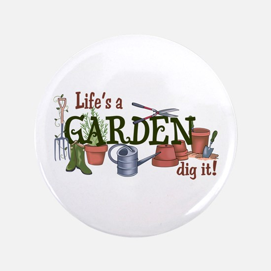 "Life's A Garden Dig It! 3.5"" Button"