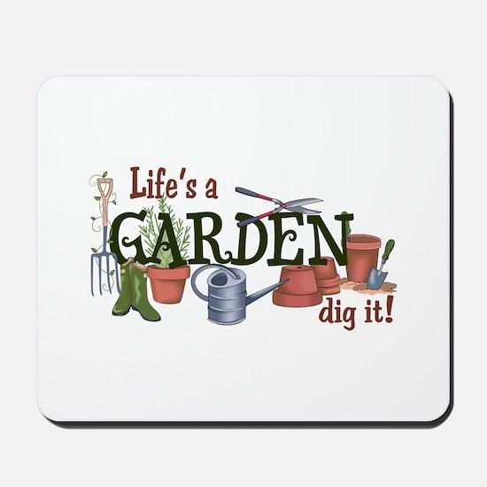Life's A Garden Dig It! Mousepad