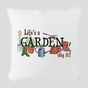 Life's A Garden Dig It! Woven Throw Pillow