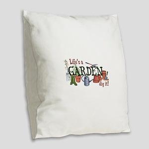 Life's A Garden Dig It! Burlap Throw Pillow