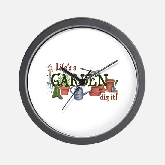 Life's A Garden Dig It! Wall Clock