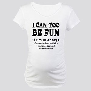 I Can Be Fun Maternity T-Shirt