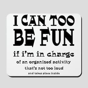 I Can Be Fun Mousepad