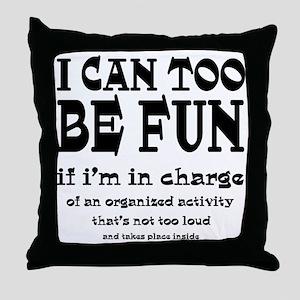 I Can Be Fun Throw Pillow