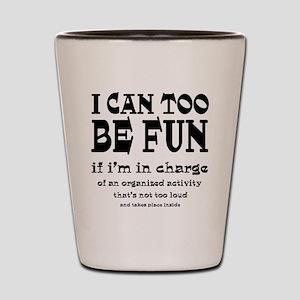 I Can Be Fun Shot Glass