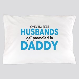 BEST HUSBANDS GET PROMOTED TO DADDY Pillow Case