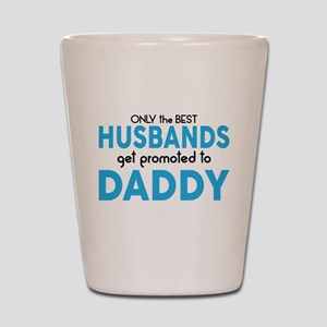 BEST HUSBANDS GET PROMOTED TO DADDY Shot Glass