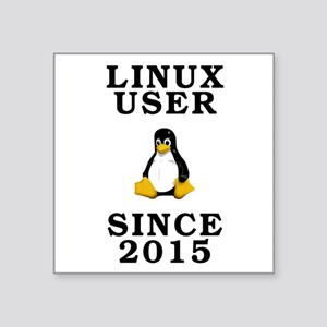 "Linux user since 2015 - Square Sticker 3"" x 3"""